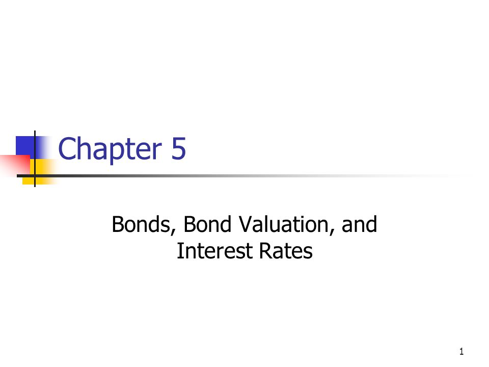Bonds, Bond Valuation, and Interest Rates