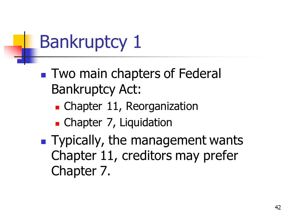 Bankruptcy 1 Two main chapters of Federal Bankruptcy Act: