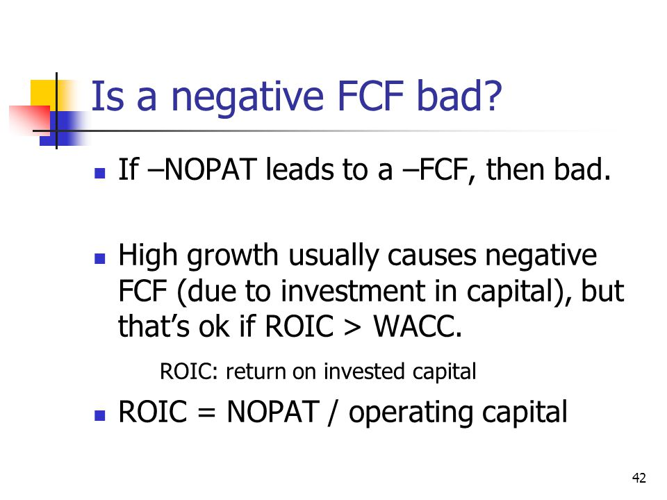 Is a negative FCF bad If –NOPAT leads to a –FCF, then bad.