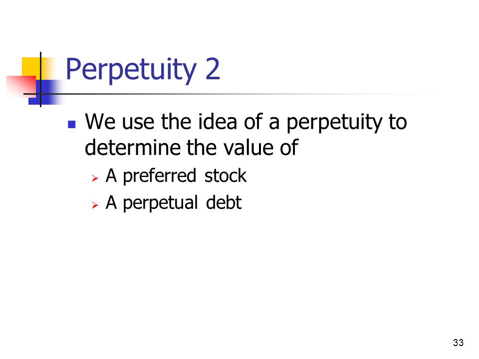 Perpetuity 2 We use the idea of a perpetuity to determine the value of