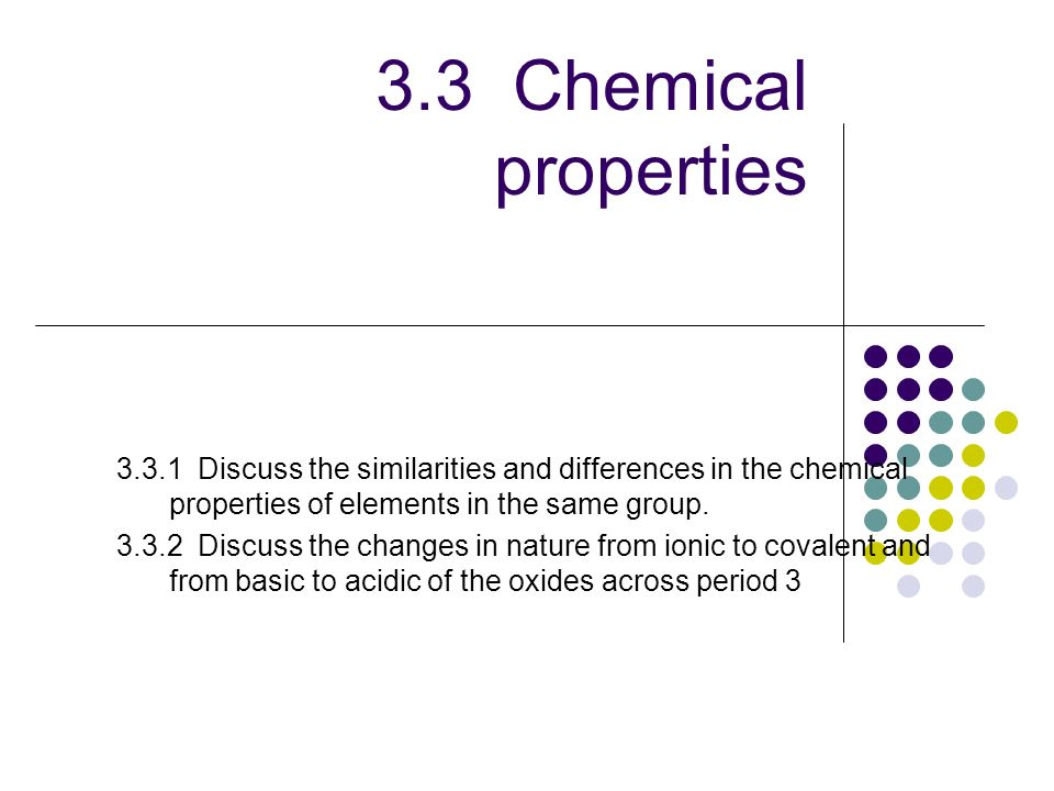 3.3 Chemical properties 3.3.1 Discuss the similarities and differences in the chemical properties of elements in the same group.
