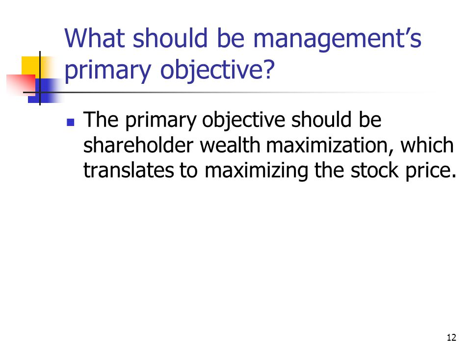 What should be management's primary objective