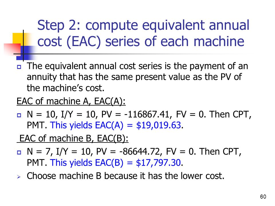 Step 2: compute equivalent annual cost (EAC) series of each machine