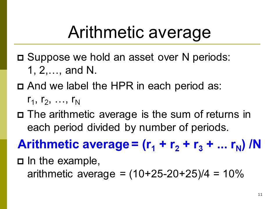 Arithmetic average = (r1 + r2 + r3 + ... rN) /N
