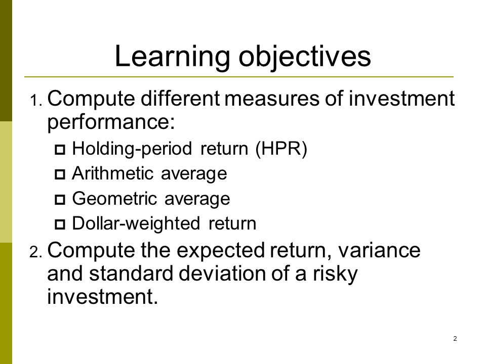 Learning objectives Compute different measures of investment performance: Holding-period return (HPR)