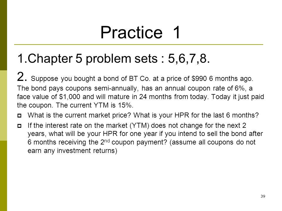 Practice 1 1.Chapter 5 problem sets : 5,6,7,8.