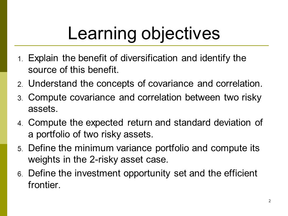 Learning objectives Explain the benefit of diversification and identify the source of this benefit.