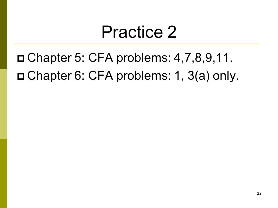 Practice 2 Chapter 5: CFA problems: 4,7,8,9,11.
