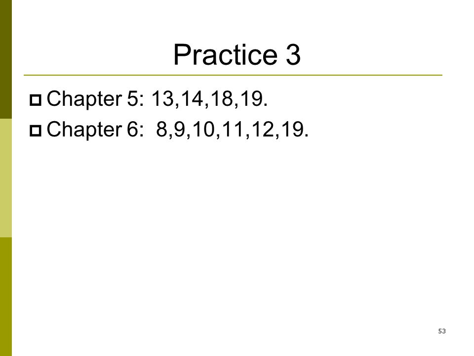 Practice 3 Chapter 5: 13,14,18,19. Chapter 6: 8,9,10,11,12,19.