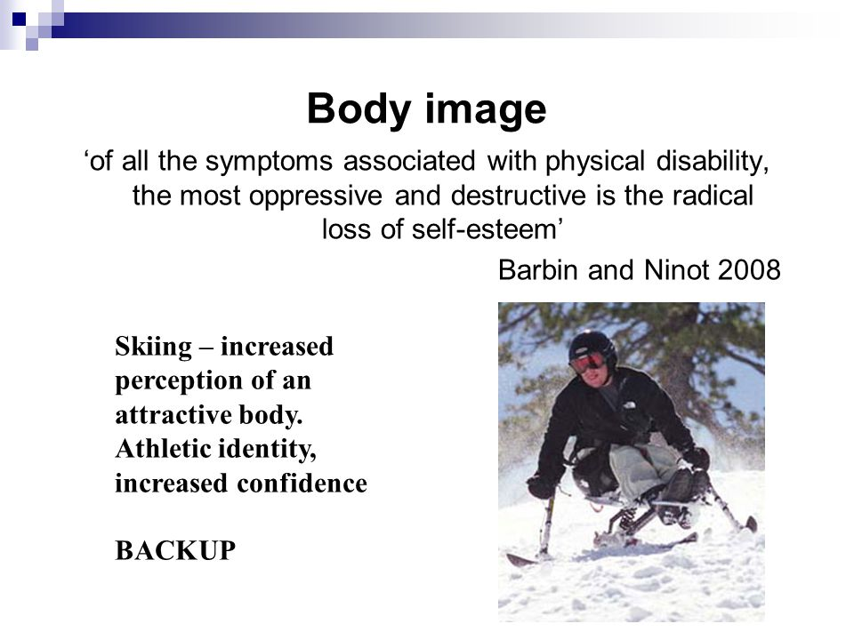 Body image 'of all the symptoms associated with physical disability, the most oppressive and destructive is the radical loss of self-esteem'