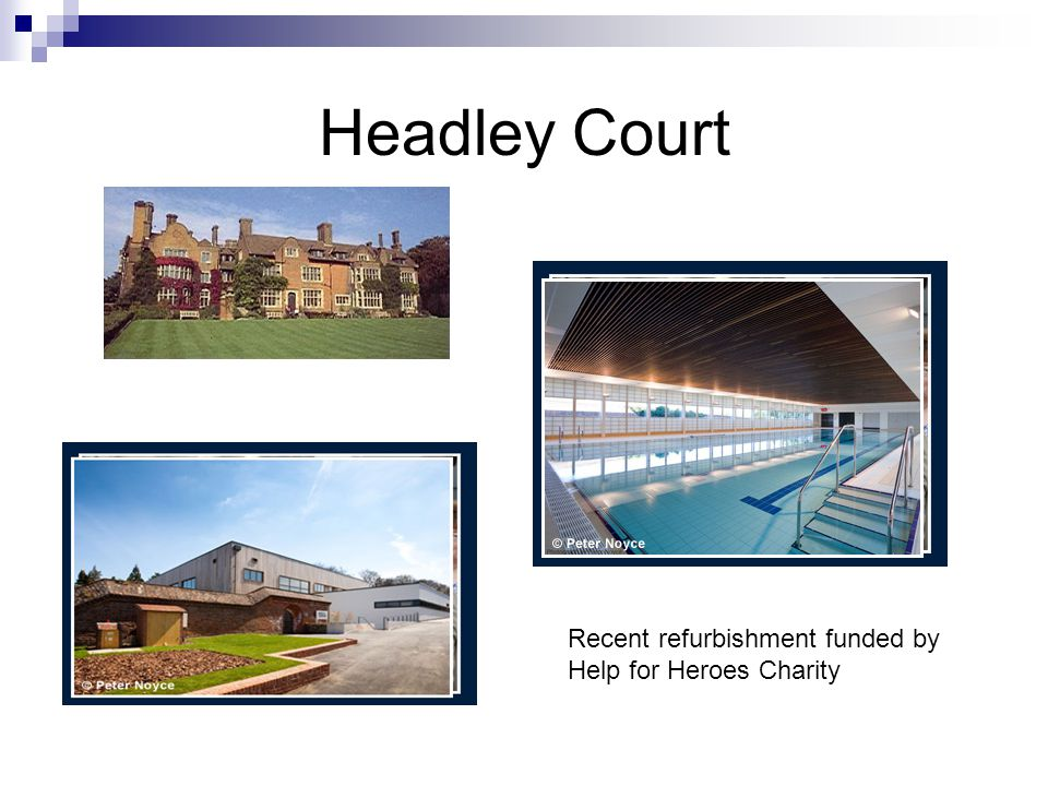 Headley Court Recent refurbishment funded by Help for Heroes Charity