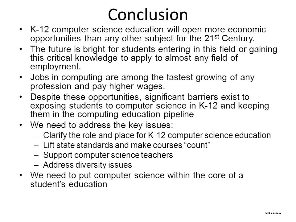 Conclusion K-12 computer science education will open more economic opportunities than any other subject for the 21st Century.