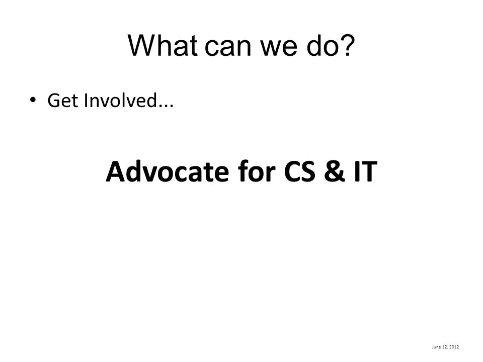 What can we do Get Involved... Advocate for CS & IT