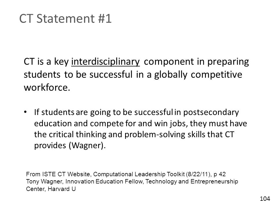 CT Statement #1 CT is a key interdisciplinary component in preparing students to be successful in a globally competitive workforce.