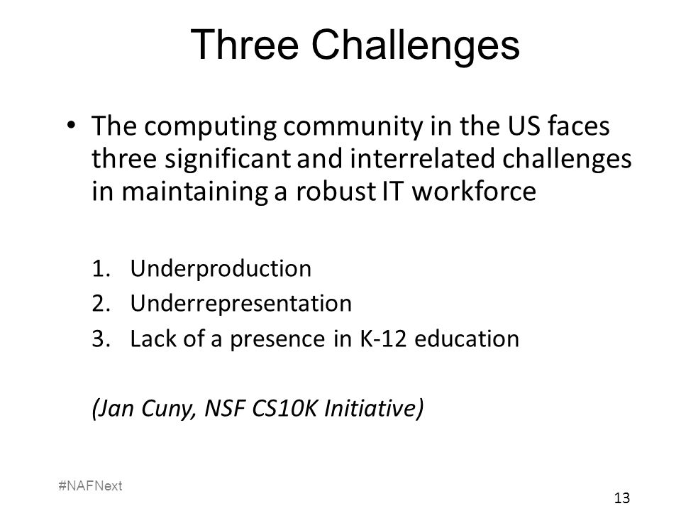 Three Challenges The computing community in the US faces three significant and interrelated challenges in maintaining a robust IT workforce.