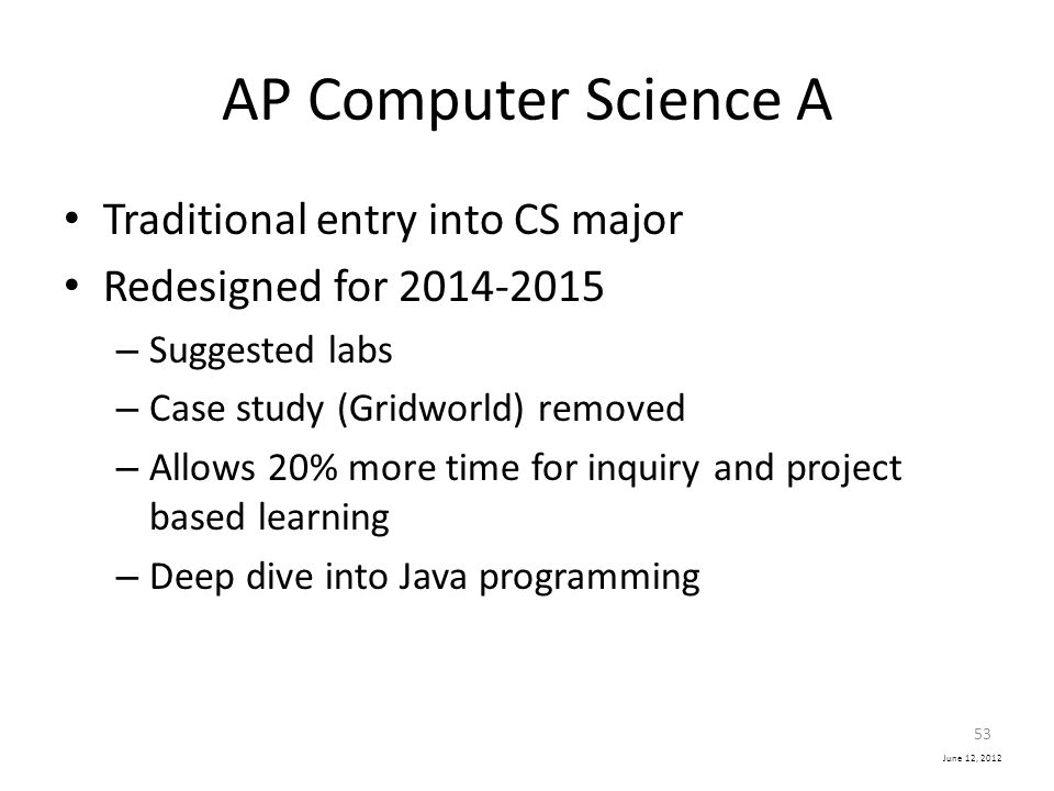 AP Computer Science A Traditional entry into CS major