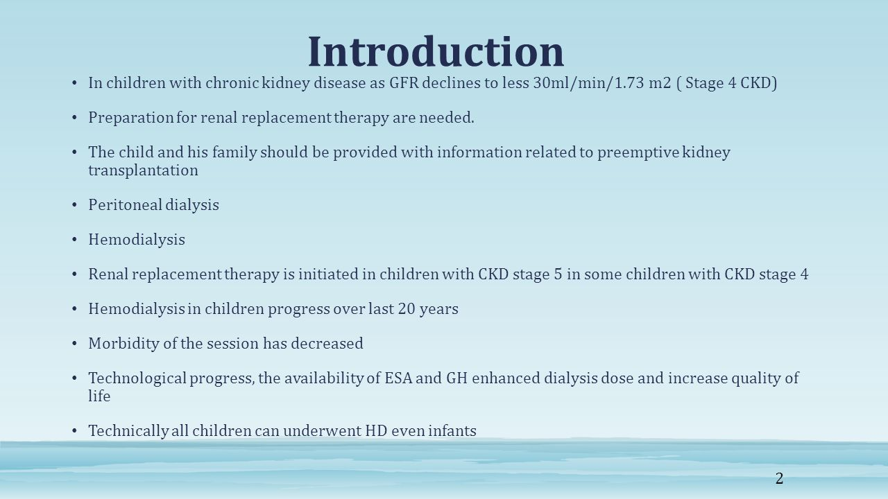 Introduction In children with chronic kidney disease as GFR declines to less 30ml/min/1.73 m2 ( Stage 4 CKD)