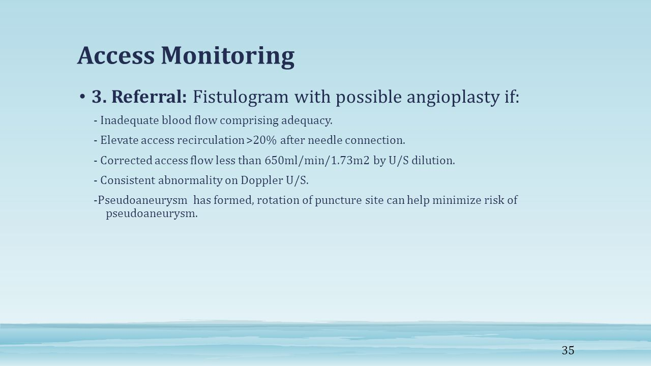 Access Monitoring 3. Referral: Fistulogram with possible angioplasty if: - Inadequate blood flow comprising adequacy.