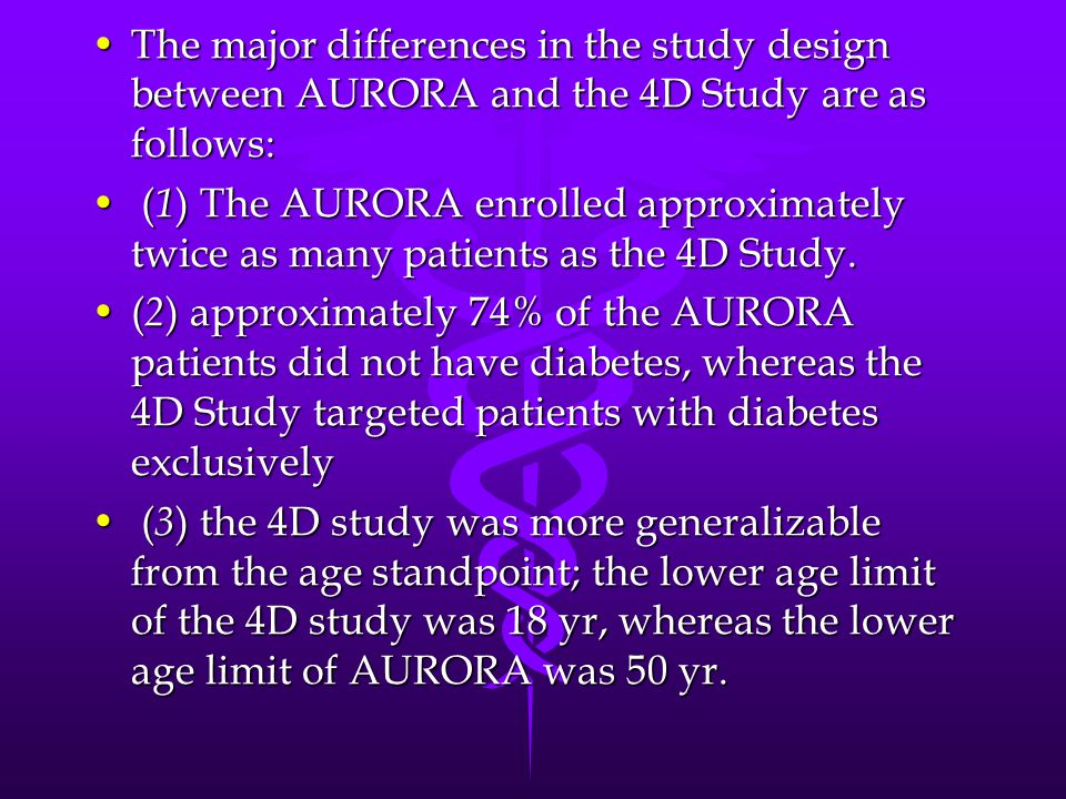 The major differences in the study design between AURORA and the 4D Study are as follows: