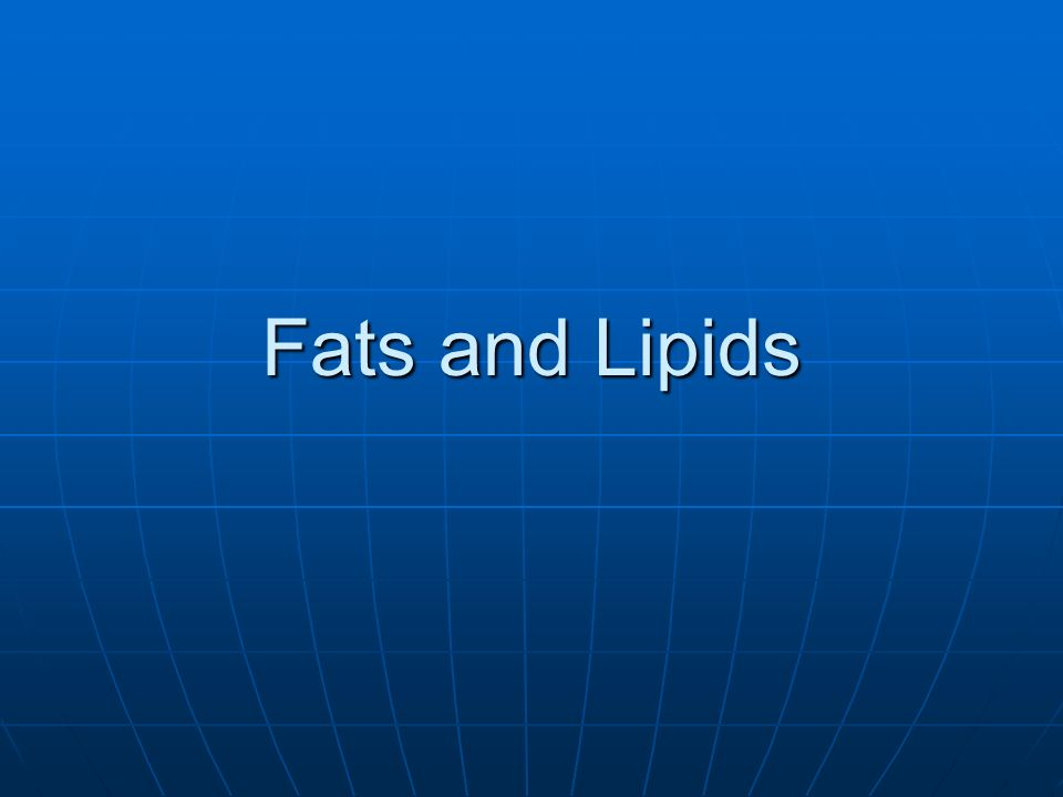 Fats and Lipids