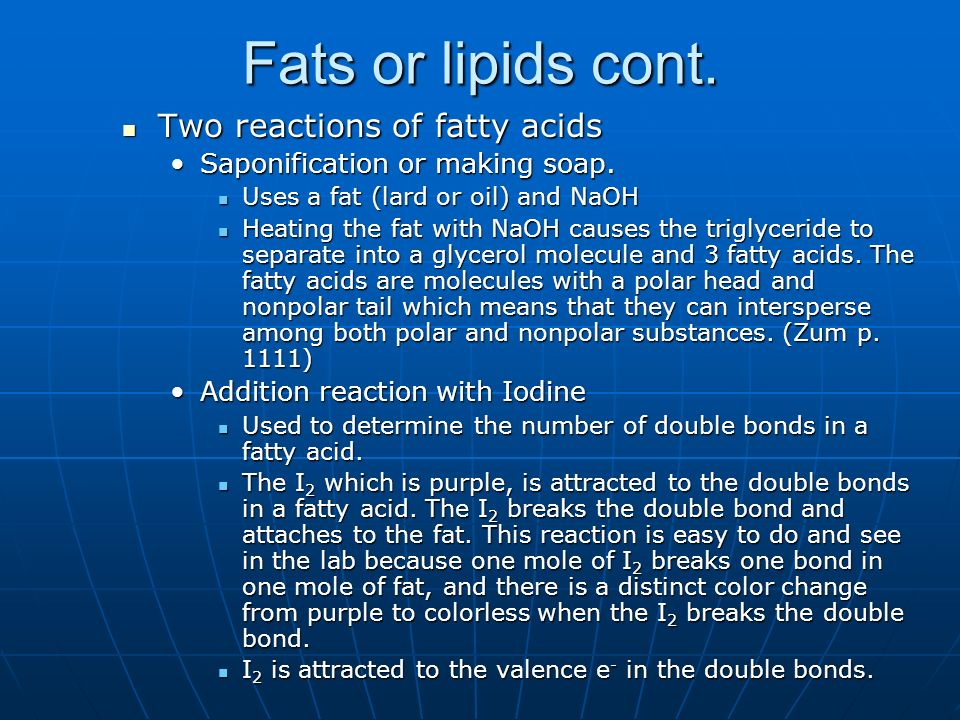 Fats or lipids cont. Two reactions of fatty acids