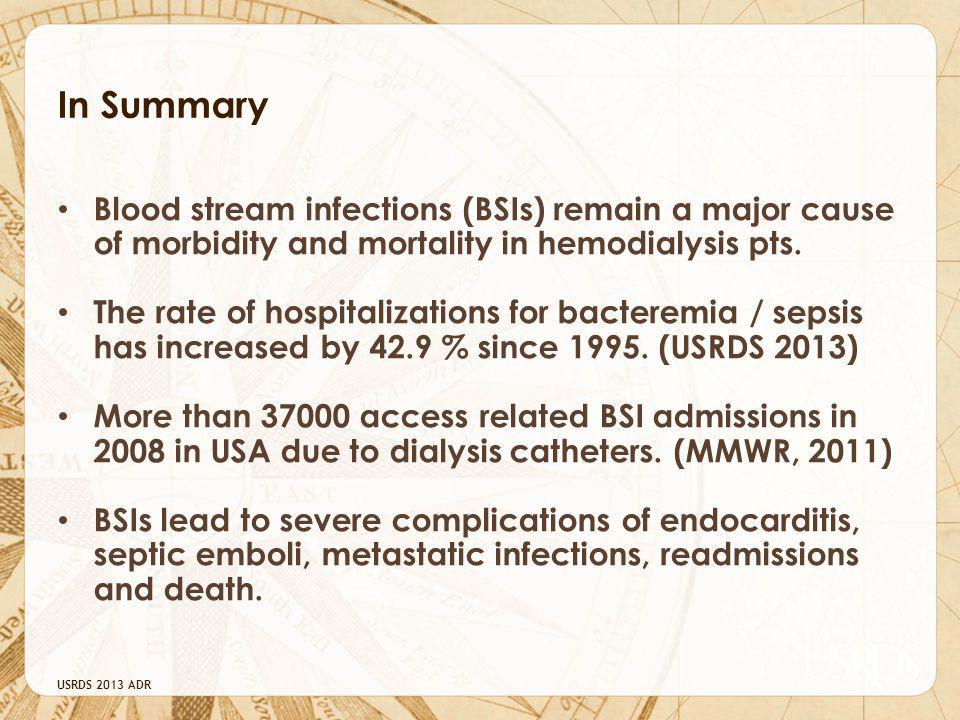 In Summary Blood stream infections (BSIs) remain a major cause of morbidity and mortality in hemodialysis pts.