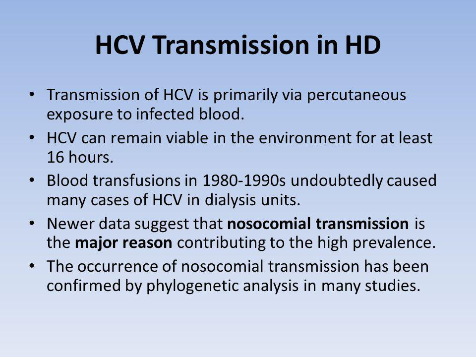 HCV Transmission in HD Transmission of HCV is primarily via percutaneous exposure to infected blood.