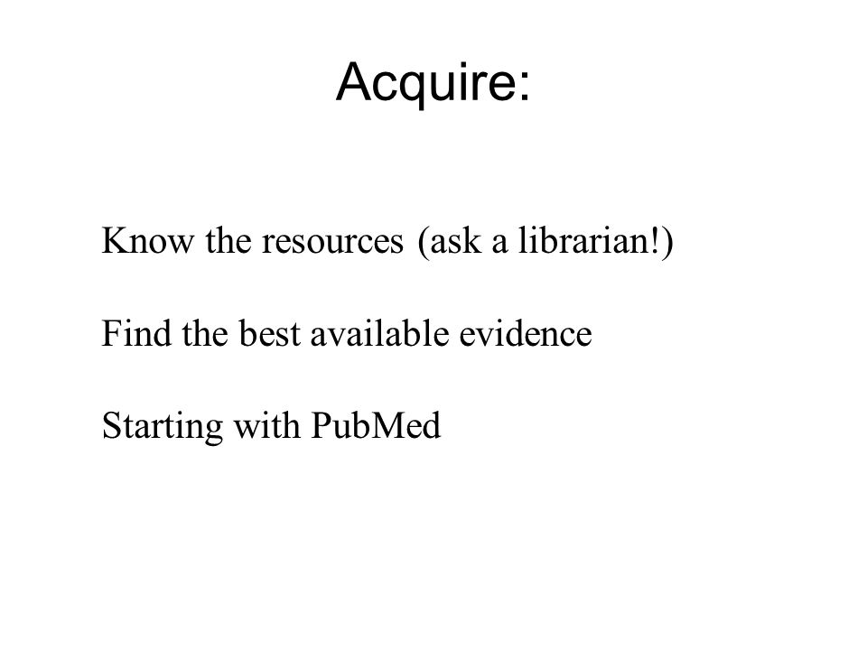 Acquire: Know the resources (ask a librarian!)