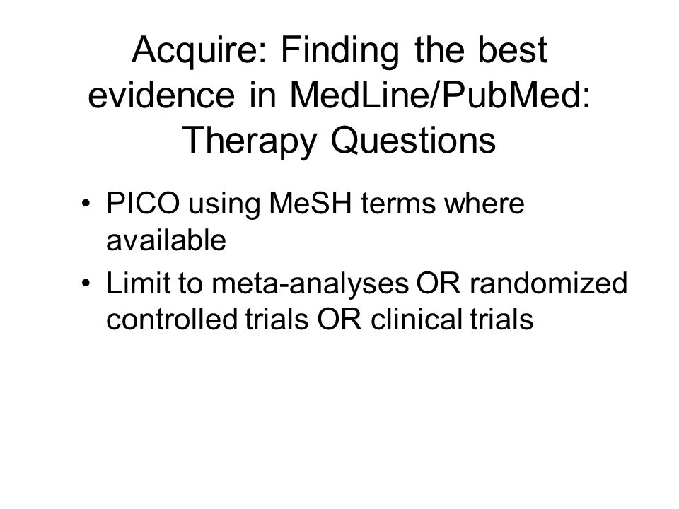 Acquire: Finding the best evidence in MedLine/PubMed: Therapy Questions