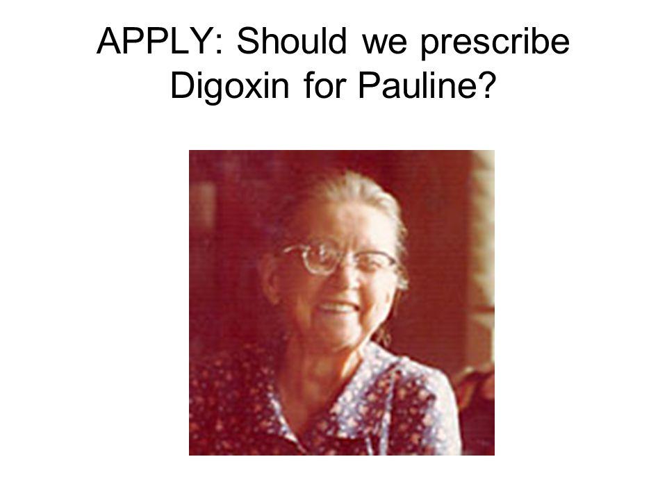 APPLY: Should we prescribe Digoxin for Pauline