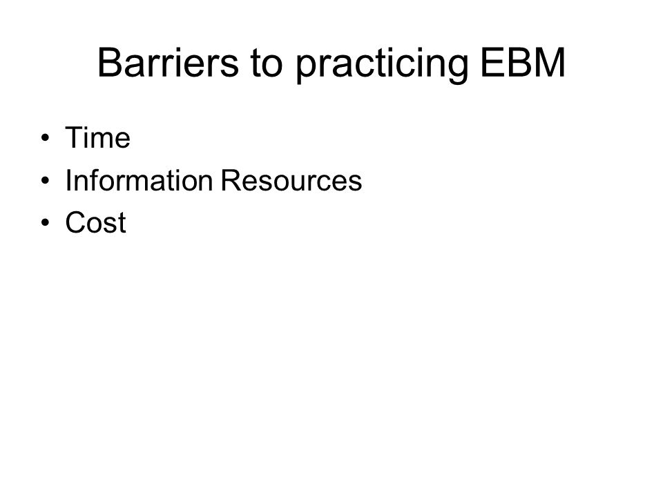 Barriers to practicing EBM