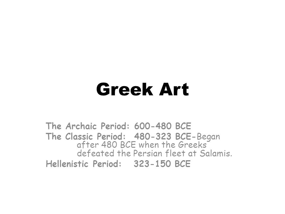 Greek Art The Archaic Period: 600-480 BCE