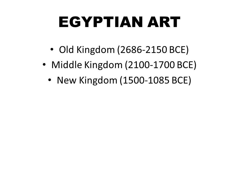 EGYPTIAN ART Old Kingdom (2686-2150 BCE)