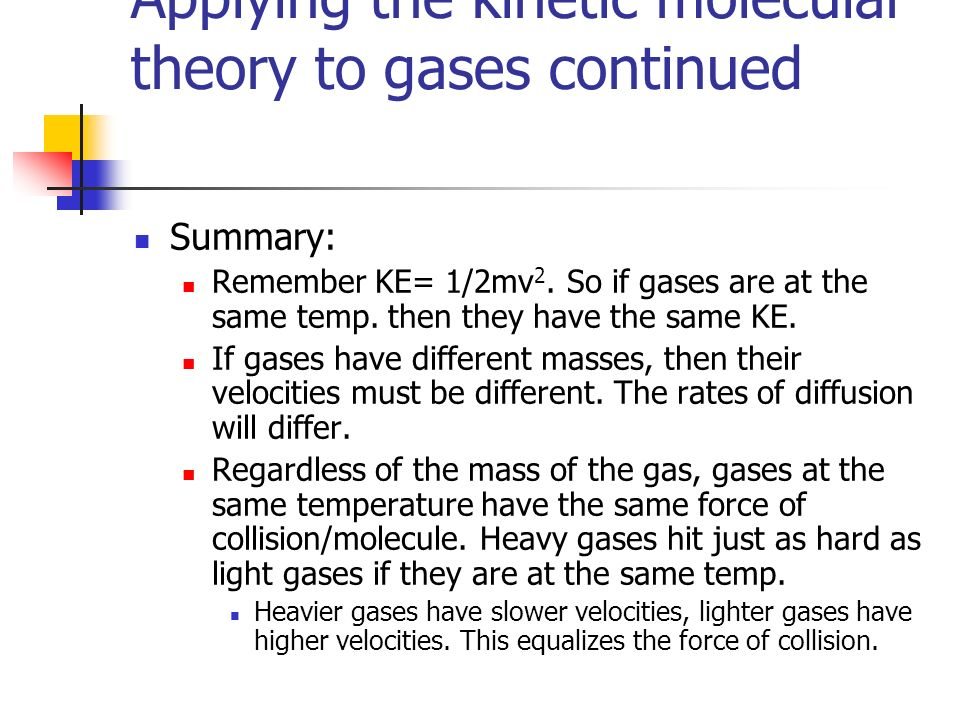 Applying the kinetic molecular theory to gases continued