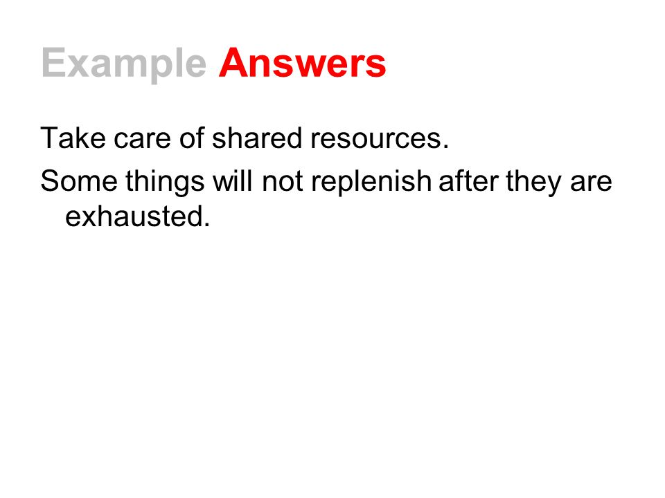 Example Answers Take care of shared resources.