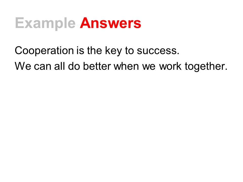 Example Answers Cooperation is the key to success.