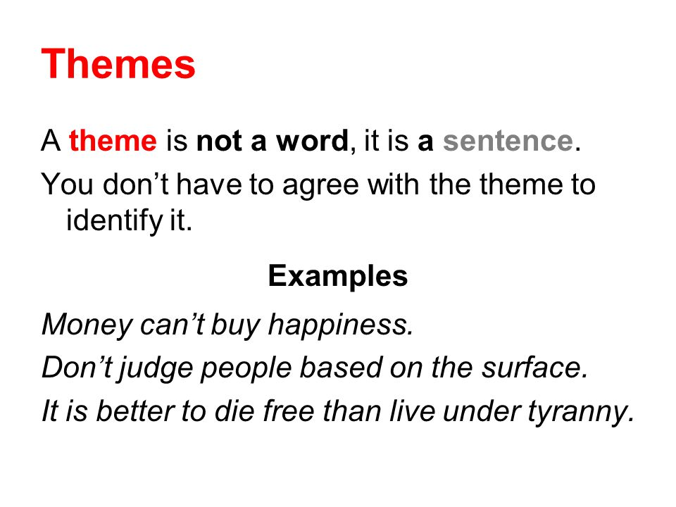 Themes A theme is not a word, it is a sentence.