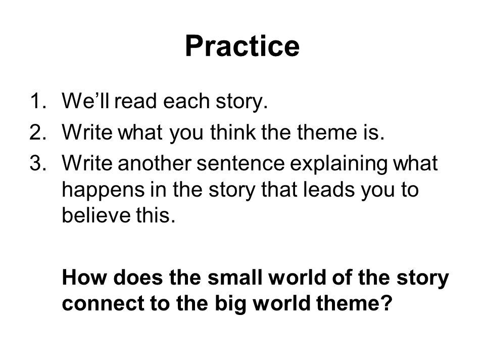 Practice We'll read each story. Write what you think the theme is.