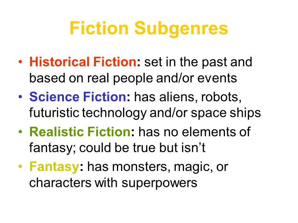 Fiction Subgenres Historical Fiction: set in the past and based on real people and/or events.