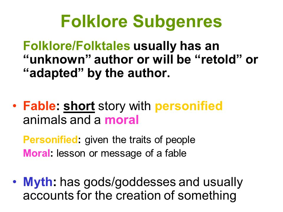 Folklore Subgenres Folklore/Folktales usually has an unknown author or will be retold or adapted by the author.