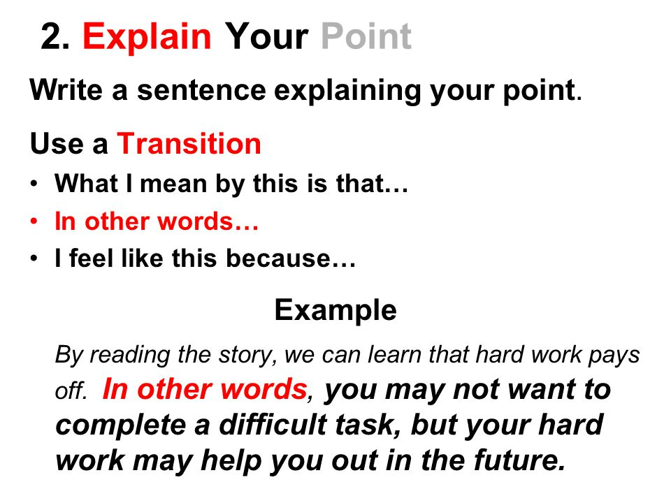 2. Explain Your Point Write a sentence explaining your point.