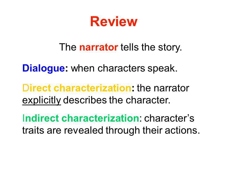 Review The narrator tells the story. Dialogue: when characters speak.