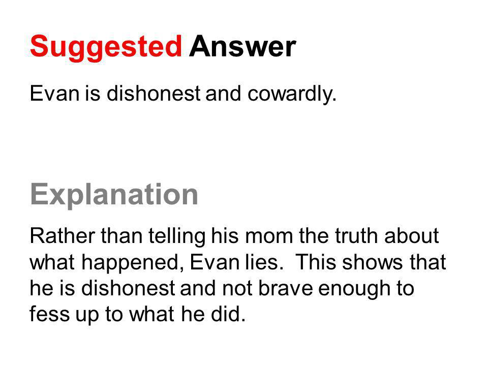 Suggested Answer Explanation Evan is dishonest and cowardly.