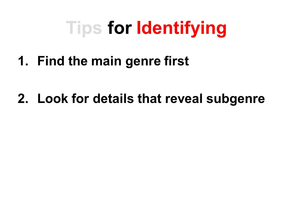 Tips for Identifying Find the main genre first