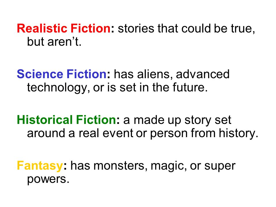 Realistic Fiction: stories that could be true, but aren't.