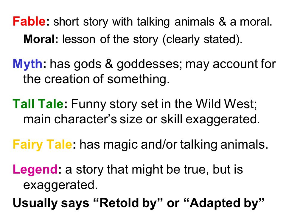 Fable: short story with talking animals & a moral.