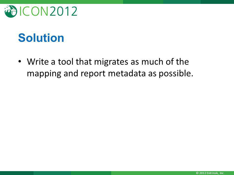 Solution Write a tool that migrates as much of the mapping and report metadata as possible.