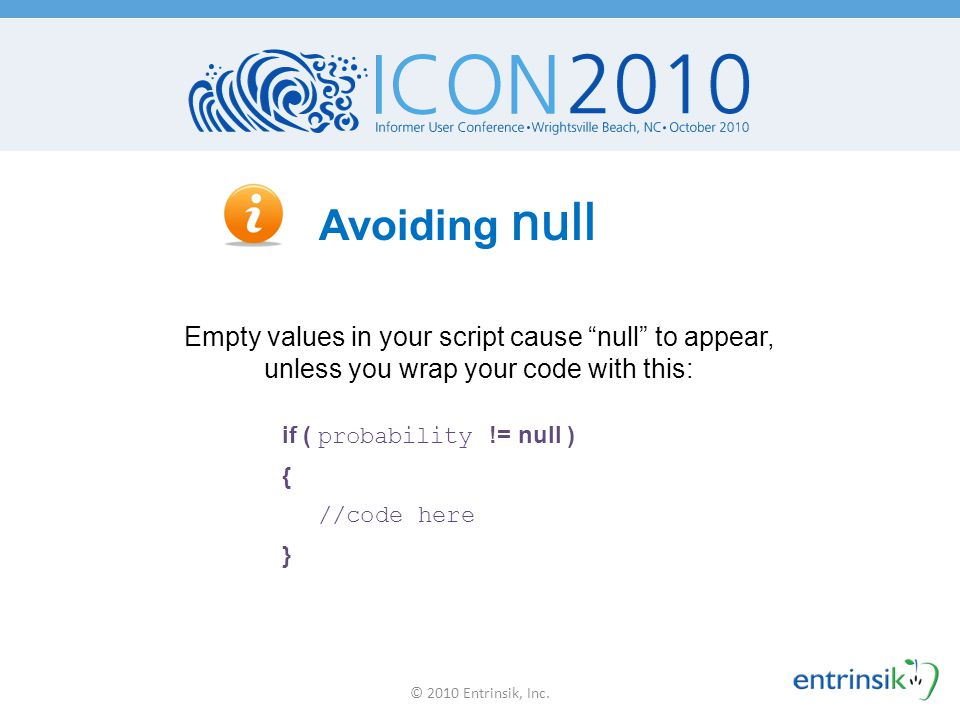 Avoiding null Empty values in your script cause null to appear, unless you wrap your code with this: