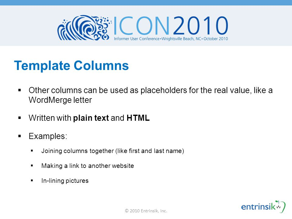 Template Columns Other columns can be used as placeholders for the real value, like a WordMerge letter.