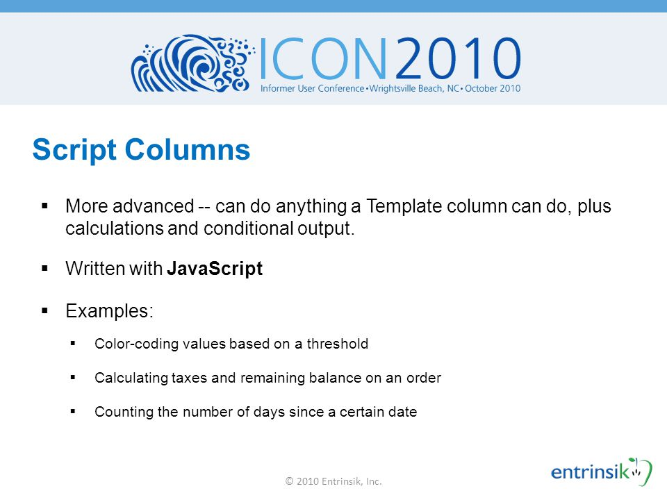 Script Columns More advanced -- can do anything a Template column can do, plus calculations and conditional output.